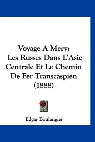 9781160971881: Voyage A Merv: Les Russes Dans L'Asie Centrale Et Le Chemin De Fer Transcaspien (1888) (French Edition)