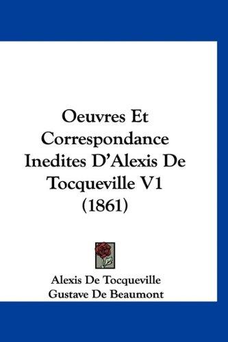 Oeuvres Et Correspondance Inedites D'Alexis de Tocqueville V1 (1861) (French Edition) (116097456X) by De Tocqueville, Alexis