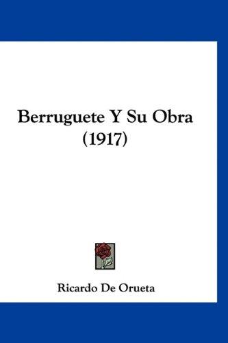 9781160974639: Berruguete y Su Obra (1917)