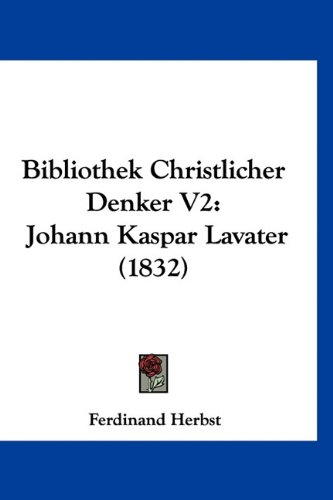 9781160974974: Bibliothek Christlicher Denker V2: Johann Kaspar Lavater (1832)