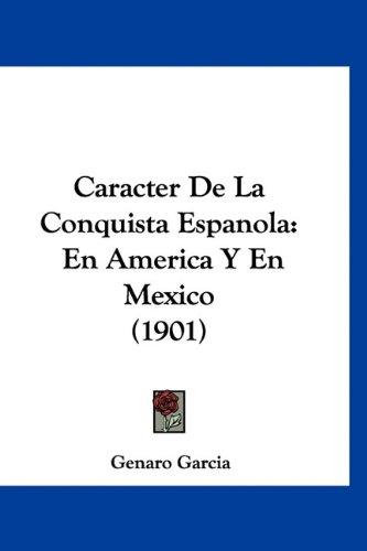 9781160976909: Caracter De La Conquista Espanola: En America Y En Mexico (1901) (Spanish Edition)