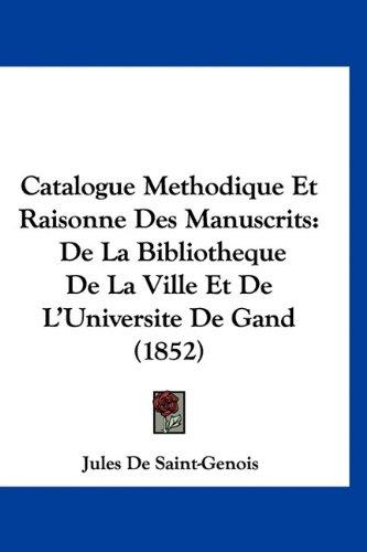 9781160979559: Catalogue Methodique Et Raisonne Des Manuscrits: De La Bibliotheque De La Ville Et De L'Universite De Gand (1852) (French Edition)