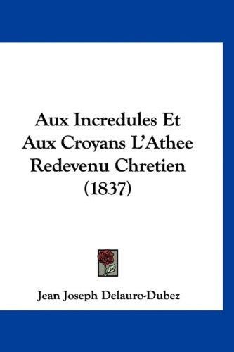 9781160980944: Aux Incredules Et Aux Croyans L'Athee Redevenu Chretien (1837)