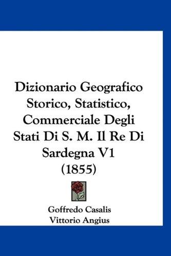 9781160982153: Dizionario Geografico Storico, Statistico, Commerciale Degli Stati Di S. M. Il Re Di Sardegna V1 (1855) (Italian Edition)