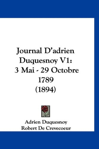 9781160983259: Journal D'adrien Duquesnoy V1: 3 Mai - 29 Octobre 1789 (1894) (French Edition)