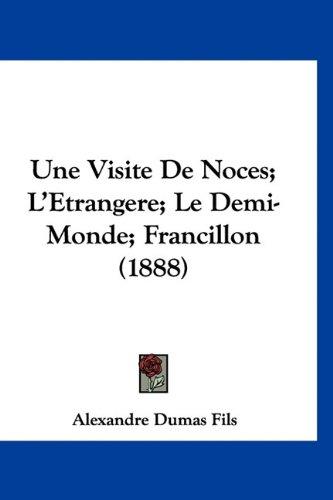 9781160984010: Une Visite De Noces; L'Etrangere; Le Demi-Monde; Francillon (1888) (French Edition)