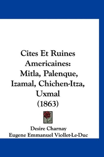 9781160985048: Cites Et Ruines Americaines: Mitla, Palenque, Izamal, Chichen-Itza, Uxmal (1863) (French Edition)