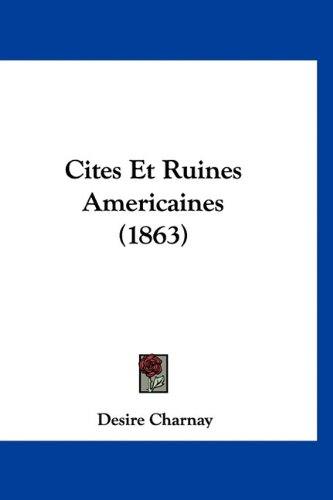 9781160985307: Cites Et Ruines Americaines (1863) (French Edition)