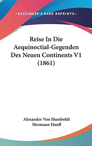 Reise In Die Aequinoctial-Gegenden Des Neuen Continents V1 (1861) (German Edition) (1160987033) by Alexander Von Humboldt
