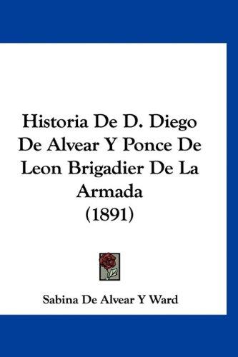 9781160988179: Historia De D. Diego De Alvear Y Ponce De Leon Brigadier De La Armada (1891) (Spanish Edition)