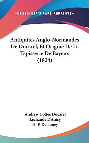 9781160990394: Antiquites Anglo-Normandes de Ducarel, Et Origine de La Tapisserie de Bayeux (1824)