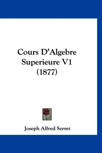 9781160993616: Cours D'Algebre Superieure V1 (1877)