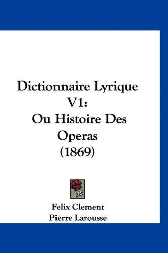 9781160998475: Dictionnaire Lyrique V1: Ou Histoire Des Operas (1869) (French Edition)
