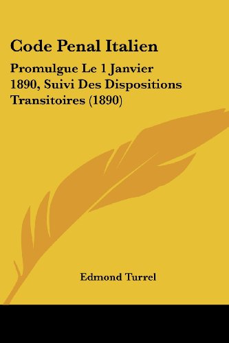 9781160999557: Code Penal Italien: Promulgue Le 1 Janvier 1890, Suivi Des Dispositions Transitoires (1890) (French Edition)