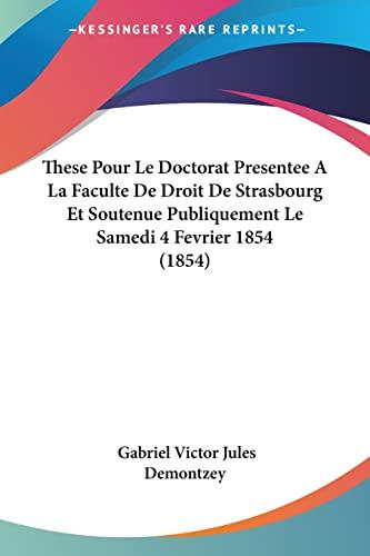 9781161001471: These Pour Le Doctorat Presentee A La Faculte De Droit De Strasbourg Et Soutenue Publiquement Le Samedi 4 Fevrier 1854 (1854) (French Edition)