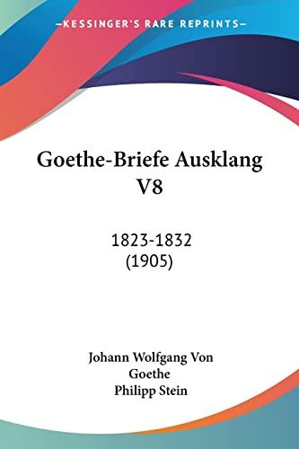Goethe-Briefe Ausklang V8: 1823-1832 (1905) (German Edition) (9781161003314) by Johann Wolfgang Von Goethe