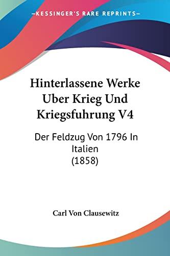 Hinterlassene Werke Uber Krieg Und Kriegsfuhrung V4: Der Feldzug Von 1796 In Italien (1858) (German Edition) (1161004955) by Carl Von Clausewitz