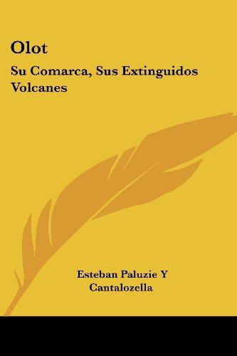 9781161007992: Olot: Su Comarca, Sus Extinguidos Volcanes: Su Historia Civil, Religiosa Y Local (1860) (Spanish Edition)