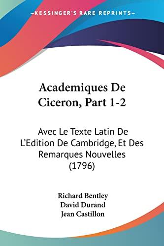 9781161011913: Academiques De Ciceron, Part 1-2: Avec Le Texte Latin De L'Edition De Cambridge, Et Des Remarques Nouvelles (1796) (French Edition)
