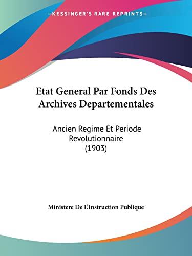 9781161013474: Etat General Par Fonds Des Archives Departementales: Ancien Regime Et Periode Revolutionnaire (1903)