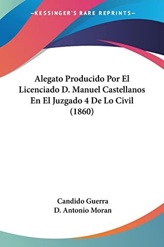 9781161014716: Alegato Producido Por El Licenciado D. Manuel Castellanos En El Juzgado 4 De Lo Civil (1860) (Spanish Edition)