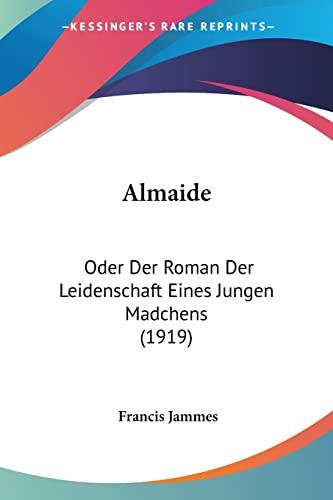 9781161015751: Almaide: Oder Der Roman Der Leidenschaft Eines Jungen Madchens (1919) (German Edition)