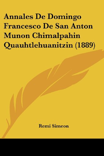 9781161016253: Annales De Domingo Francesco De San Anton Munon Chimalpahin Quauhtlehuanitzin (1889) (French Edition)