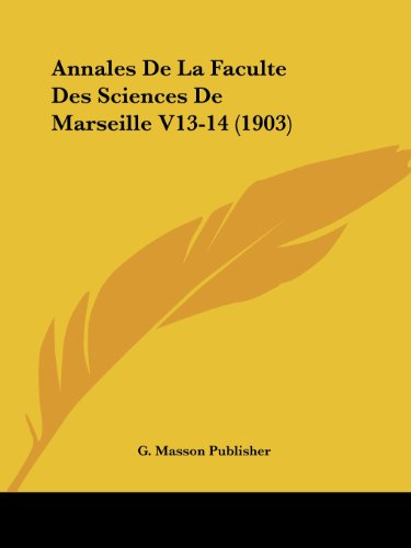 9781161016307: Annales De La Faculte Des Sciences De Marseille V13-14 (1903) (French Edition)