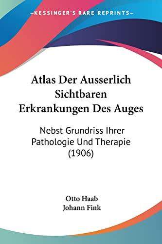 9781161019124: Atlas Der Ausserlich Sichtbaren Erkrankungen Des Auges: Nebst Grundriss Ihrer Pathologie Und Therapie (1906) (German Edition)