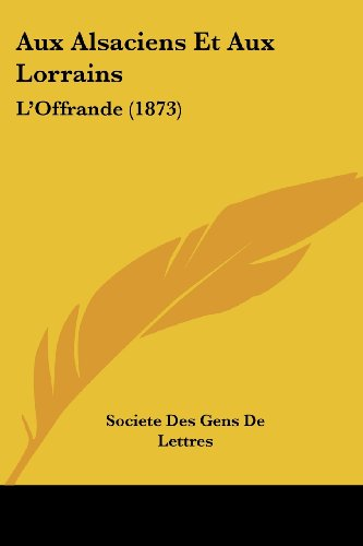 9781161019889: Aux Alsaciens Et Aux Lorrains: L'Offrande (1873) (French Edition)