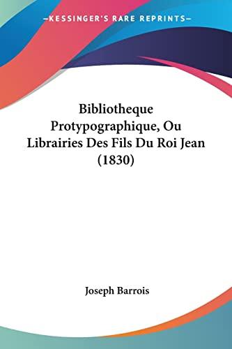 Bibliotheque Protypographique, Ou Librairies Des Fils Du