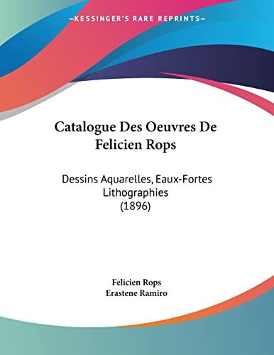 9781161031430: Catalogue Des Oeuvres De Felicien Rops: Dessins Aquarelles, Eaux-Fortes Lithographies (1896) (French Edition)