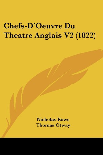 Chefs-D'Oeuvre Du Theatre Anglais V2 (1822) (French Edition) (9781161032888) by Nicholas Rowe; Thomas Otway; Robert Dodsley