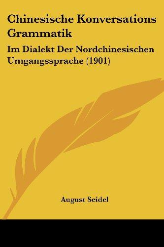9781161033649: Chinesische Konversations Grammatik: Im Dialekt Der Nordchinesischen Umgangssprache (1901)