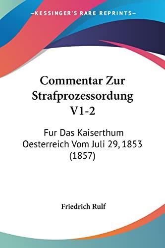 9781161037081: Commentar Zur Strafprozessordung V1-2: Fur Das Kaiserthum Oesterreich Vom Juli 29, 1853 (1857) (German Edition)