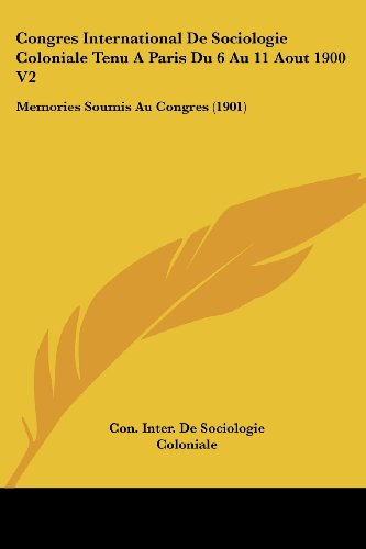 9781161040296: Congres International De Sociologie Coloniale Tenu A Paris Du 6 Au 11 Aout 1900 V2: Memories Soumis Au Congres (1901) (French Edition)