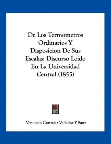 9781161046076: De Los Termometros Ordinarios Y Disposicion De Sus Escalas: Discurso Leido En La Universidad Central (1855) (Spanish Edition)