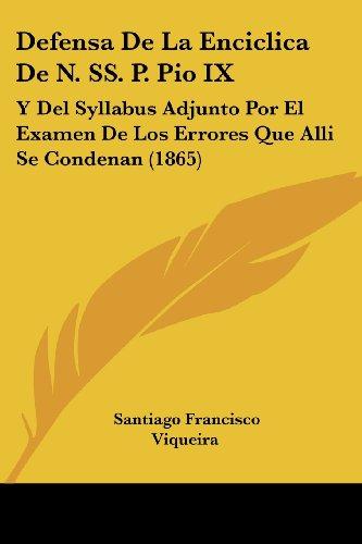 9781161048407: Defensa de La Enciclica de N. SS. P. Pio IX: Y del Syllabus Adjunto Por El Examen de Los Errores Que Alli Se Condenan (1865)