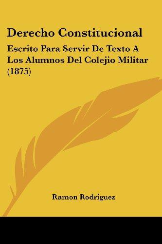 9781161051650: Derecho Constitucional: Escrito Para Servir de Texto a Los Alumnos del Colejio Militar (1875)