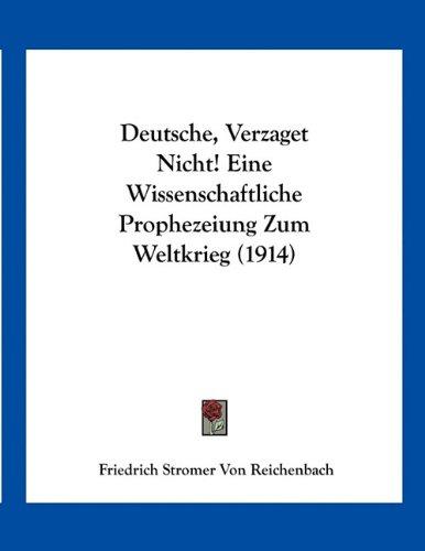 9781161057423: Deutsche, Verzaget Nicht! Eine Wissenschaftliche Prophezeiung Zum Weltkrieg (1914) (German Edition)