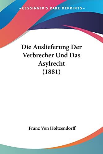 9781161067781: Die Auslieferung Der Verbrecher Und Das Asylrecht (1881) (German Edition)