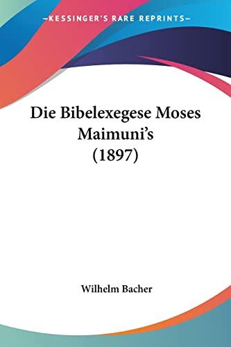 9781161072099: Die Bibelexegese Moses Maimuni's (1897)