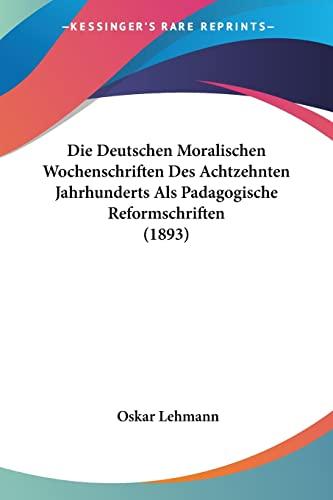 9781161078954: Die Deutschen Moralischen Wochenschriften Des Achtzehnten Jahrhunderts Als Padagogische Reformschriften (1893) (German Edition)