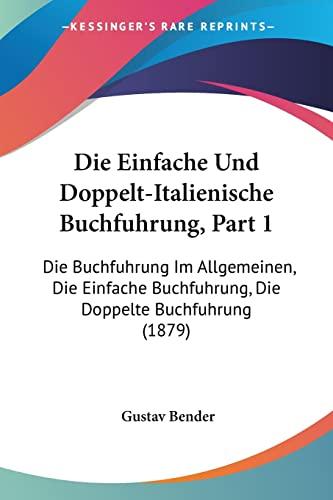 9781161081343: Die Einfache Und Doppelt-Italienische Buchfuhrung, Part 1: Die Buchfuhrung Im Allgemeinen, Die Einfache Buchfuhrung, Die Doppelte Buchfuhrung (1879) (German Edition)