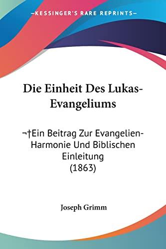 9781161081640: Die Einheit Des Lukas-Evangeliums: Ein Beitrag Zur Evangelien-Harmonie Und Biblischen Einleitung (1863) (German Edition)
