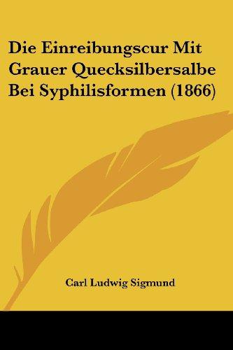 9781161081947: Die Einreibungscur Mit Grauer Quecksilbersalbe Bei Syphilisformen (1866)