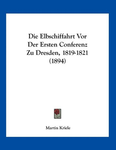 9781161082326: Die Elbschiffahrt VOR Der Ersten Conferenz Zu Dresden, 1819-1821 (1894)
