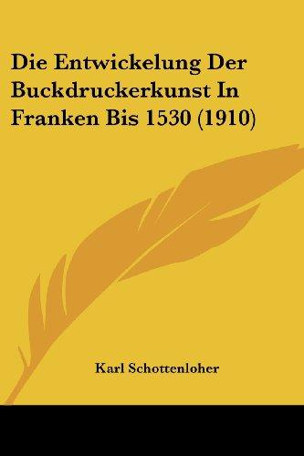 9781161084658: Die Entwickelung Der Buckdruckerkunst in Franken Bis 1530 (1910)