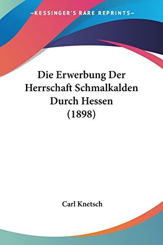 9781161087215: Die Erwerbung Der Herrschaft Schmalkalden Durch Hessen (1898)