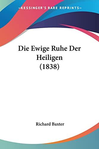 Die Ewige Ruhe Der Heiligen (1838) (German Edition) (9781161088168) by Baxter, Richard